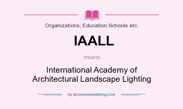 What does IAALL mean? It stands for International Academy of Architectural Landscape Lighting