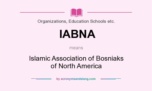What does IABNA mean? It stands for Islamic Association of Bosniaks of North America