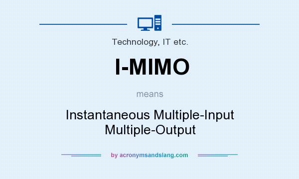 What does I-MIMO mean? It stands for Instantaneous Multiple-Input Multiple-Output