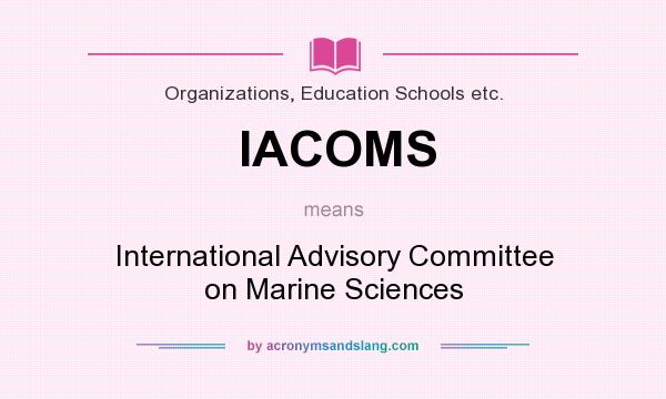 What does IACOMS mean? It stands for International Advisory Committee on Marine Sciences