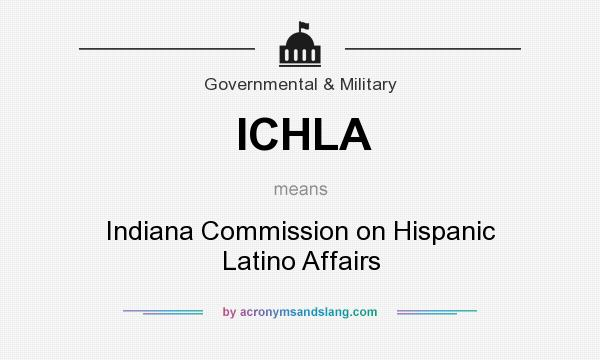 What does ICHLA mean? It stands for Indiana Commission on Hispanic Latino Affairs