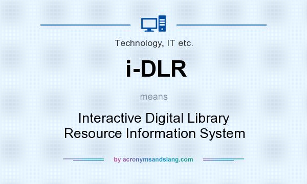 What does i-DLR mean? It stands for Interactive Digital Library Resource Information System
