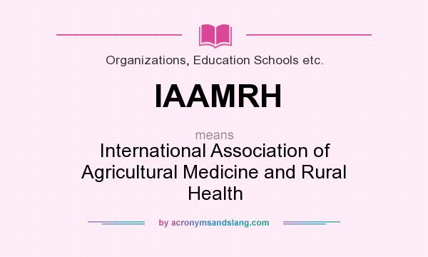 What does IAAMRH mean? It stands for International Association of Agricultural Medicine and Rural Health