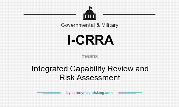 What does I-CRRA mean? It stands for Integrated Capability Review and Risk Assessment