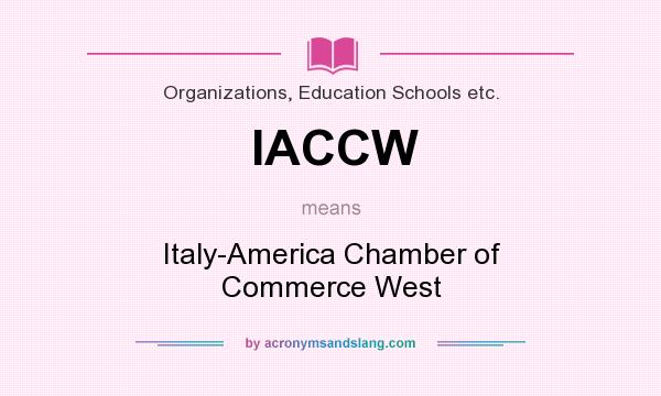 What does IACCW mean? It stands for Italy-America Chamber of Commerce West