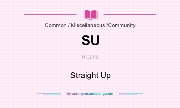 What does SU mean? It stands for Straight Up