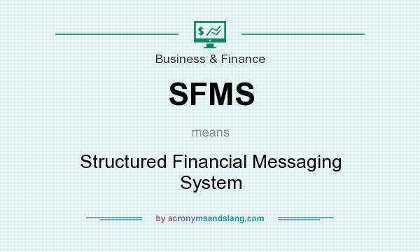 What does SFMS mean? It stands for Structured Financial Messaging System