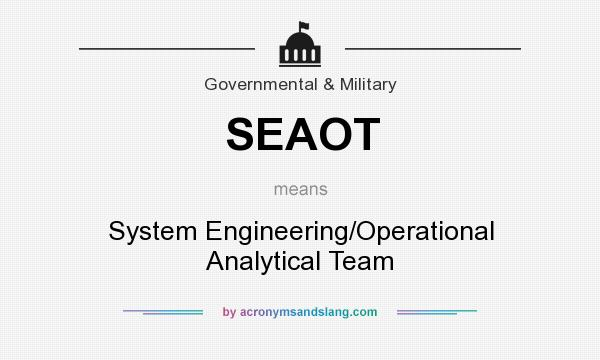 What does SEAOT mean? It stands for System Engineering/Operational Analytical Team