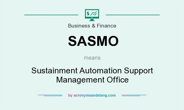 What does SASMO mean? It stands for Sustainment Automation Support Management Office