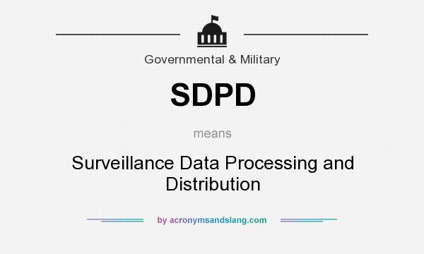 What does SDPD mean? It stands for Surveillance Data Processing and Distribution