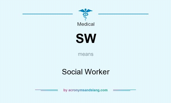 What does SW mean? It stands for Social Worker