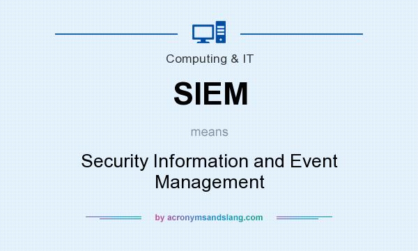 What does SIEM mean? It stands for Security Information and Event Management