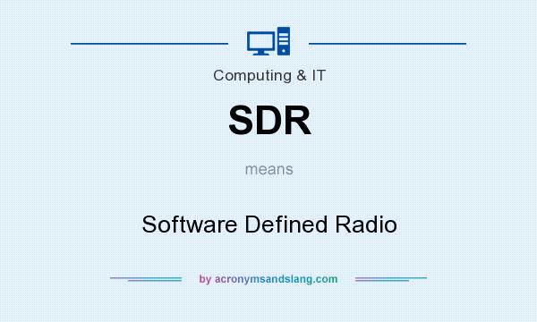 What does SDR mean? It stands for Software Defined Radio