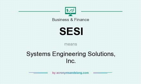 What does SESI mean? It stands for Systems Engineering Solutions, Inc.