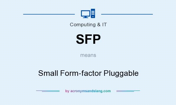 What does SFP mean? It stands for Small Form-factor Pluggable