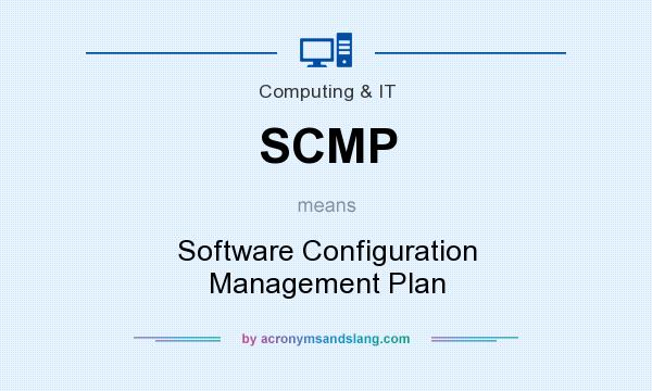 What does SCMP mean? It stands for Software Configuration Management Plan