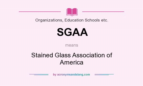 What does SGAA mean? It stands for Stained Glass Association of America