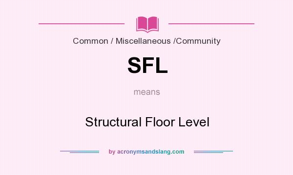 What does SFL mean? It stands for Structural Floor Level