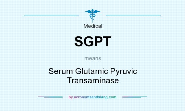 What does SGPT mean? It stands for Serum Glutamic Pyruvic Transaminase