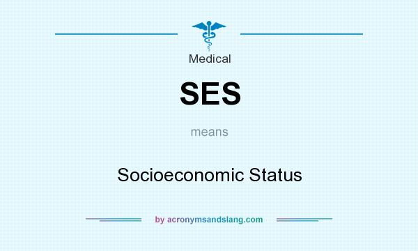 What does SES mean? It stands for Socioeconomic Status