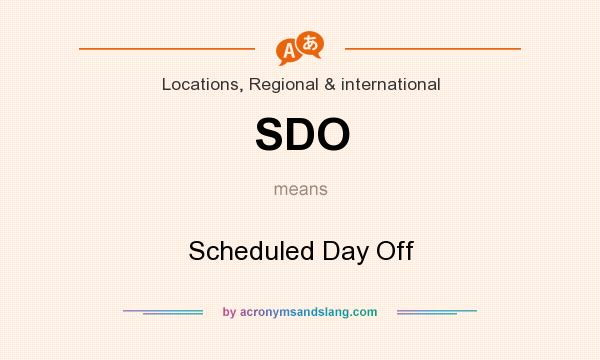 What does SDO mean? It stands for Scheduled Day Off