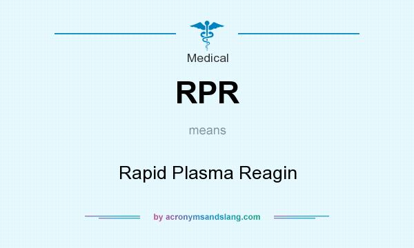 What does RPR mean? It stands for Rapid Plasma Reagin