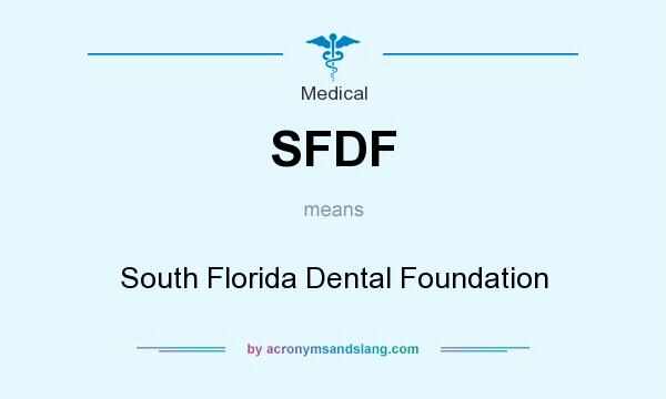 What does SFDF mean? It stands for South Florida Dental Foundation