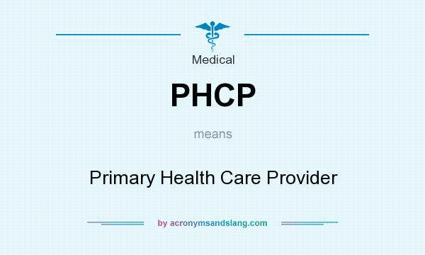 What does PHCP mean? It stands for Primary Health Care Provider