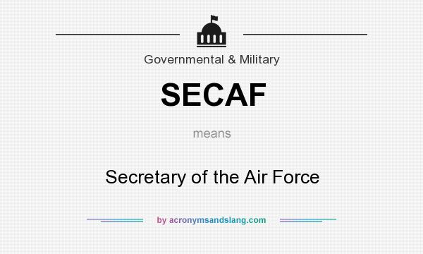 What does SECAF mean? It stands for Secretary of the Air Force