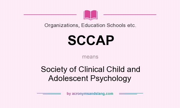 What does SCCAP mean? It stands for Society of Clinical Child and Adolescent Psychology