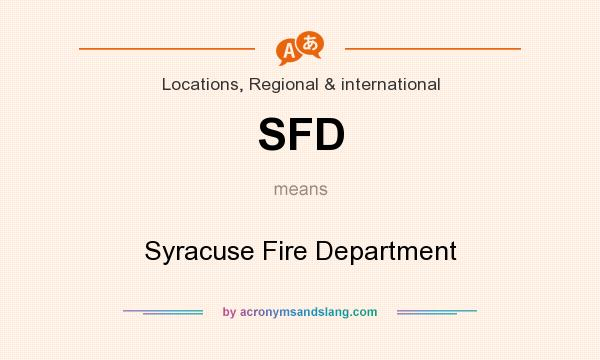 What does SFD mean? It stands for Syracuse Fire Department
