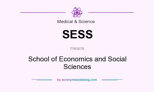 What does SESS mean? It stands for School of Economics and Social Sciences