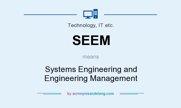 What does SEEM mean? It stands for Systems Engineering and Engineering Management