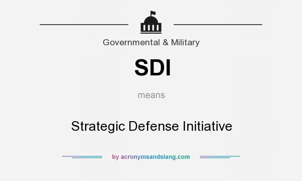 What does SDI mean? It stands for Strategic Defense Initiative