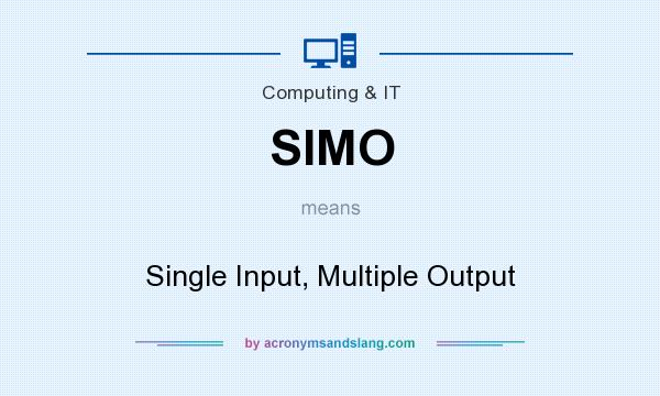 What does SIMO mean? It stands for Single Input, Multiple Output