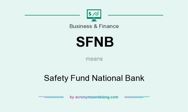 What does SFNB mean? It stands for Safety Fund National Bank