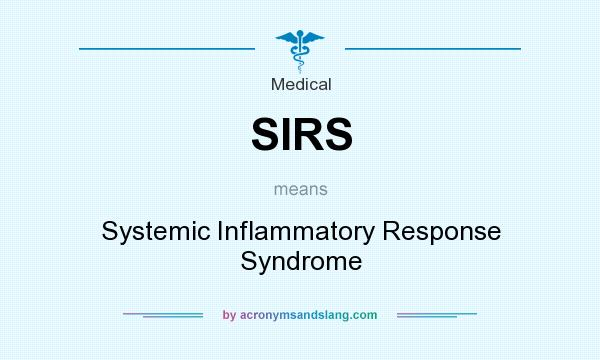 What does SIRS mean? It stands for Systemic Inflammatory Response Syndrome