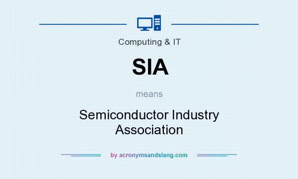 What does SIA mean? It stands for Semiconductor Industry Association