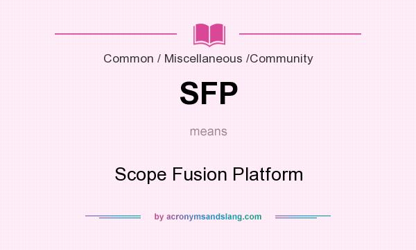 What does SFP mean? It stands for Scope Fusion Platform