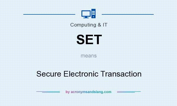 What does SET mean? It stands for Secure Electronic Transaction