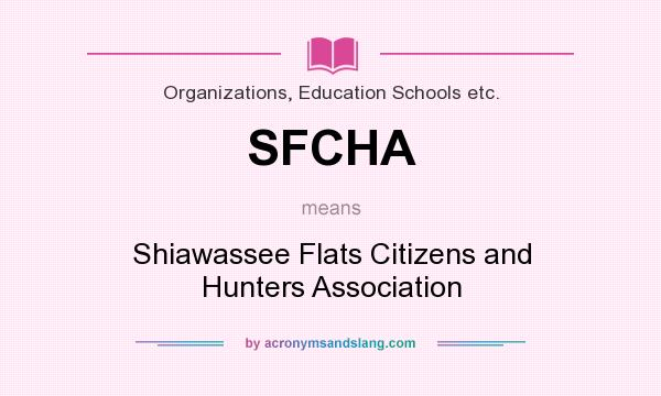 What does SFCHA mean? It stands for Shiawassee Flats Citizens and Hunters Association