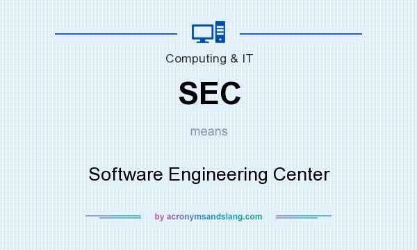 What does SEC mean? It stands for Software Engineering Center