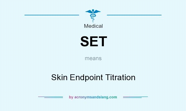 What does SET mean? It stands for Skin Endpoint Titration