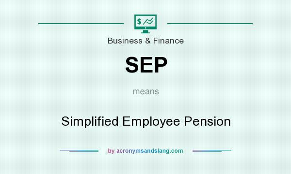 What does SEP mean? It stands for Simplified Employee Pension