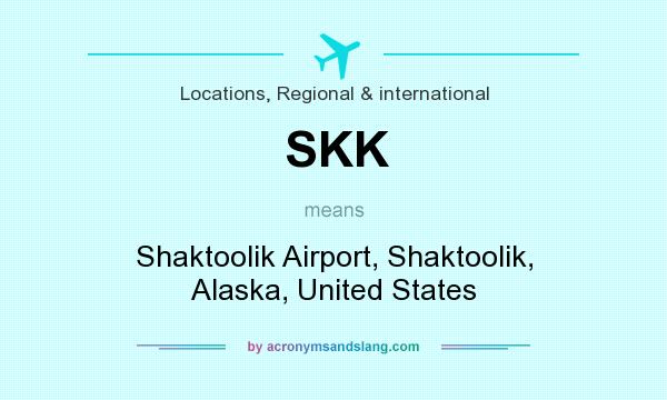 What does SKK mean? It stands for Shaktoolik Airport, Shaktoolik, Alaska, United States