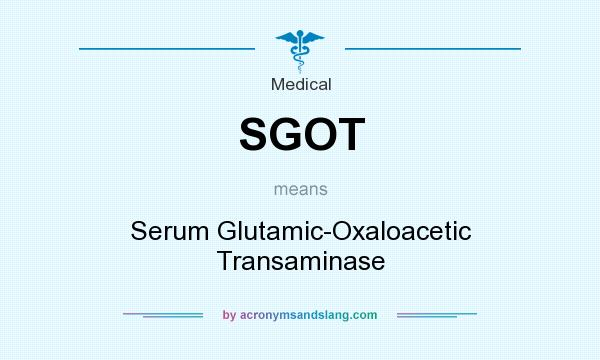 What does SGOT mean? It stands for Serum Glutamic-Oxaloacetic Transaminase