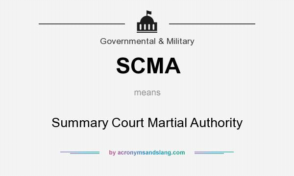 What does SCMA mean? It stands for Summary Court Martial Authority