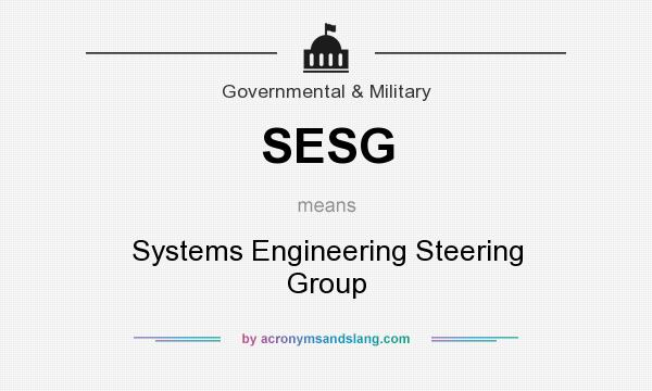 What does SESG mean? It stands for Systems Engineering Steering Group