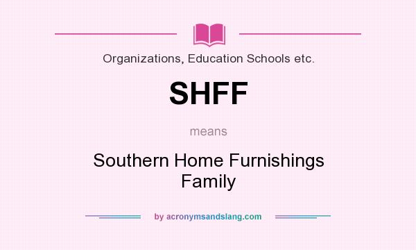 What does SHFF mean? It stands for Southern Home Furnishings Family