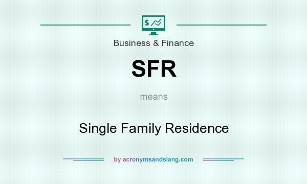 What does SFR mean? It stands for Single Family Residence